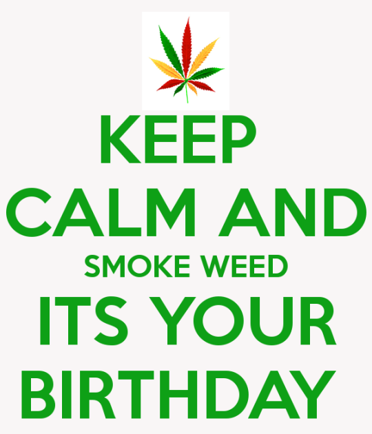 keep-calm-and-smoke-weed-its-your-birthday